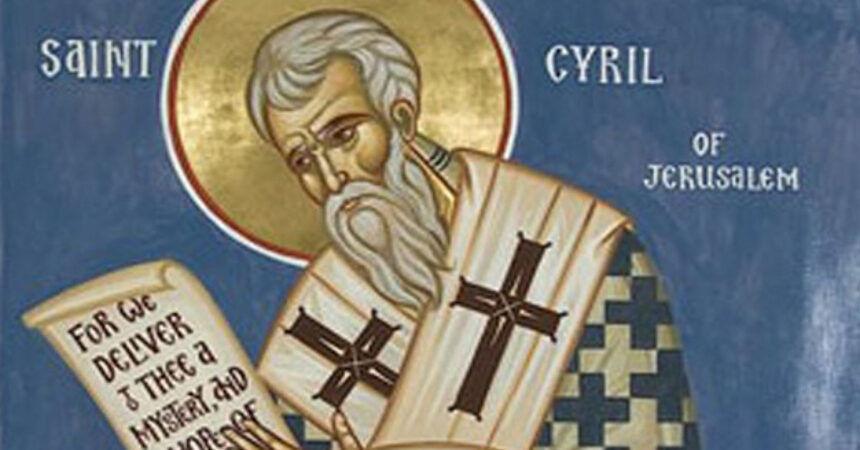 Sveti Ćiril Jeruzalemski – nadbiskup koji je tri puta otjeran s nadbiskupske službe